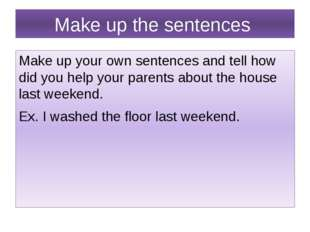Make up the sentences Make up your own sentences and tell how did you help yo
