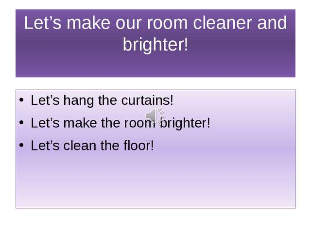 Let's make our room cleaner and brighter! Let's hang the curtains! Let's make...