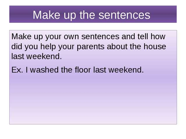 Make up the sentences Make up your own sentences and tell how did you help yo...