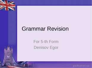 Grammar Revision For 5-th Form Denisov Egor