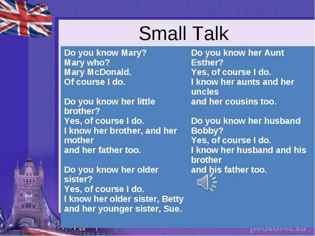Small Talk Do you know Mary? Mary who? Mary McDonald. Of course I do. Do you...