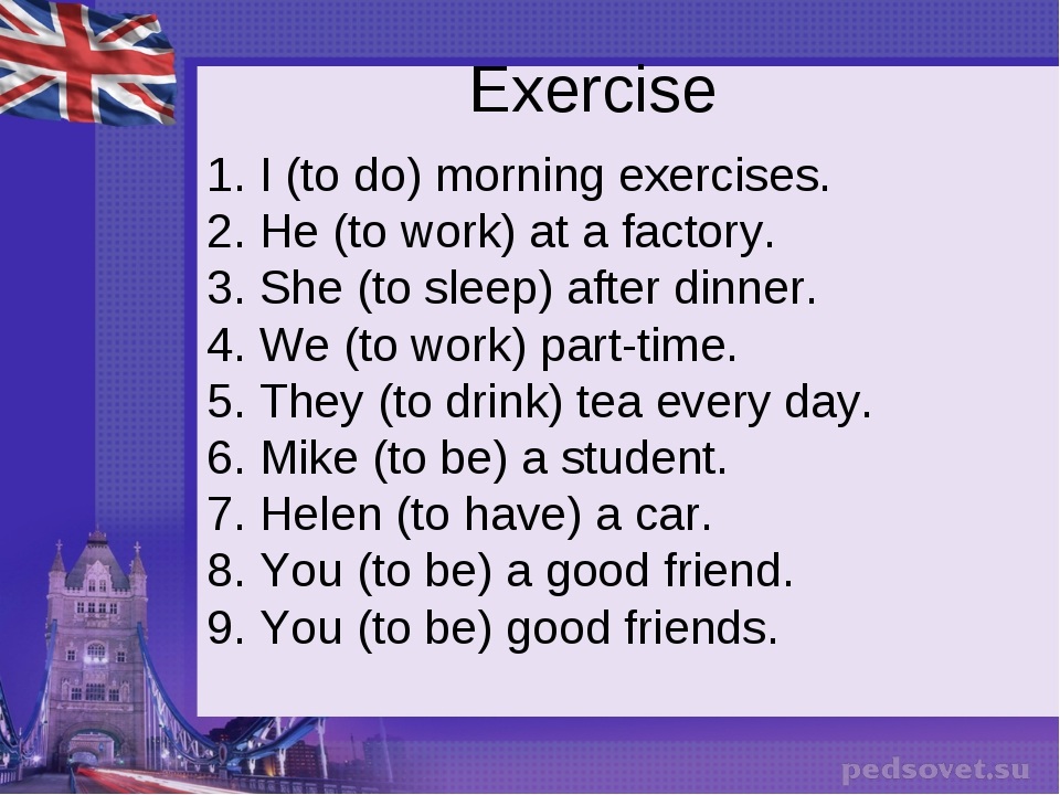 Exercise 1. I (to do) morning exercises. 2. He (to work) at a factory. 3. She...