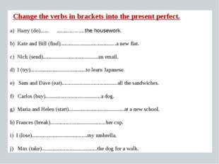 Change the verbs in brackets into the present perfect. a) Harry (do)...... .