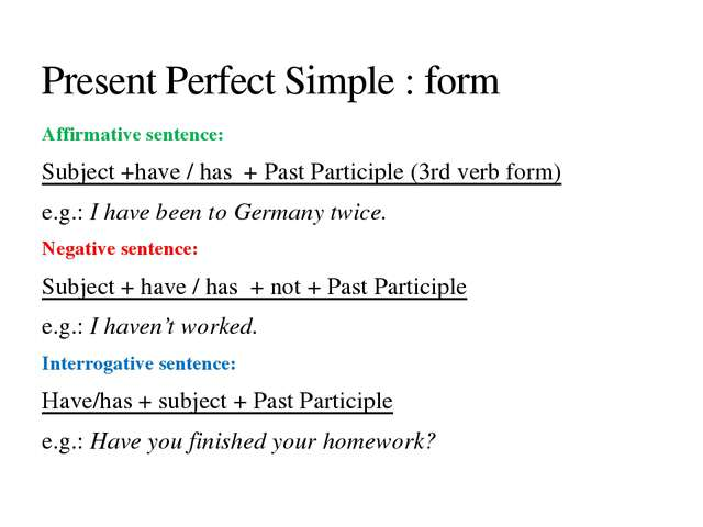 Affirmative sentence: Subject +have / has + Past Participle (3rd verb form) e...