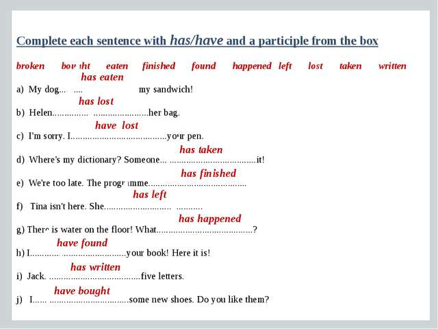 Complete each sentence with has/have and a participle from the box broken bou...