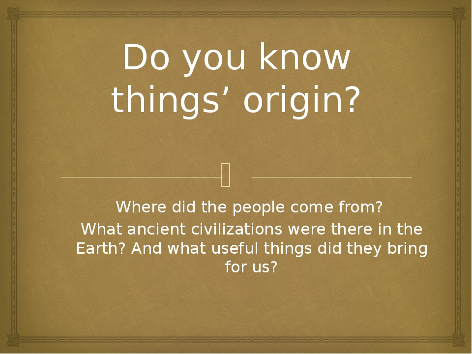 Do you know things' origin? Where did the people come from? What ancient civi...