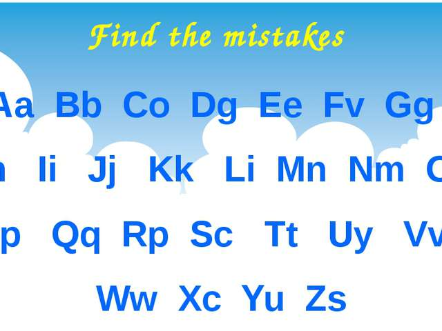 Find the mistakes Aa Bb Co Dg Ee Fv Gg Hh Ii Jj Kk Li Mn Nm Oa Pp Qq Rp Sc Tt...