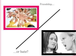 Friendship… …or hate?