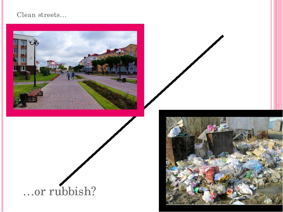 Clean streets… …or rubbish?