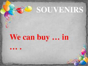 SOUVENIRS We can buy … in … .