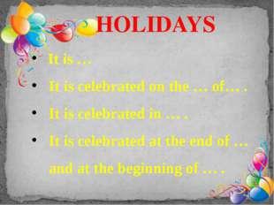 It is … It is celebrated on the … of… . It is celebrated in … . It is celebr