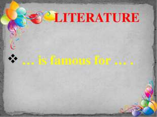 … is famous for … . LITERATURE