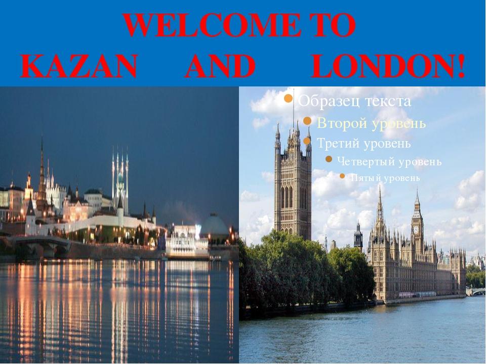 WELCOME TO KAZAN AND LONDON!