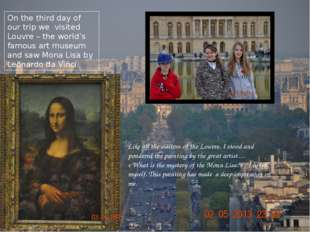 On the third day of our trip we visited Louvre – the world's famous art museu
