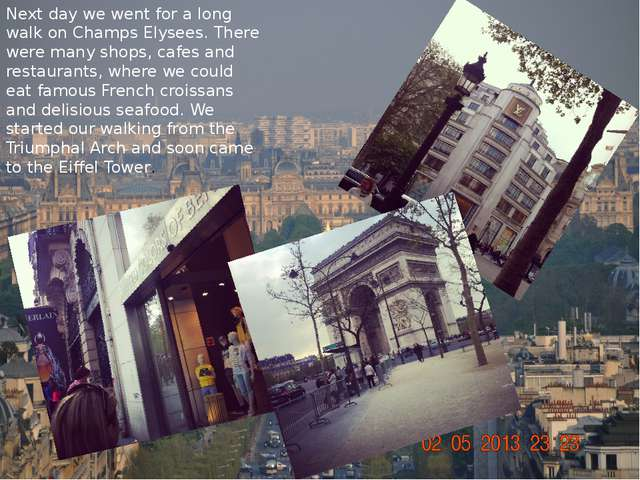 Next day we went for a long walk on Champs Elysees. There were many shops, ca...
