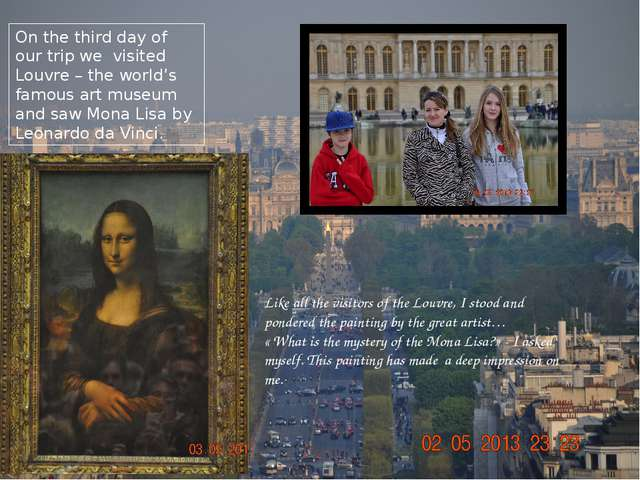 On the third day of our trip we visited Louvre – the world's famous art museu...