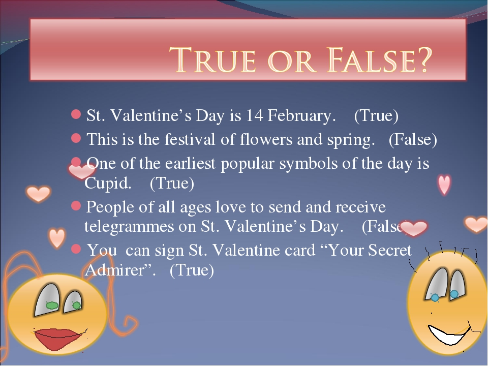 St. Valentine's Day is 14 February. (True) This is the festival of flowers an...