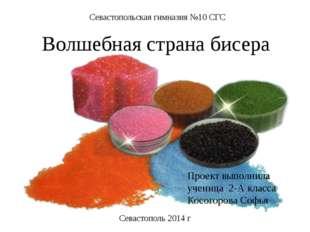 Севастопольская гимназия №10 СГС Волшебная страна бисера Проект выполнила уч