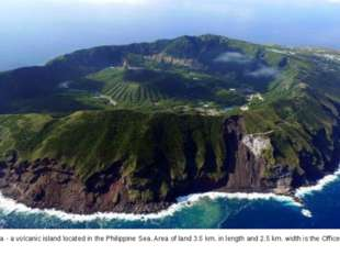 Aogashima - a volcanic island located in the Philippine Sea. Area of land 3.5
