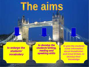to give the students some information about Kazakhstan and Great Britain, to