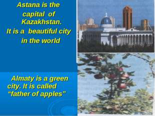 Astana is the capital of Kazakhstan. It is a beautiful city in the world Alm