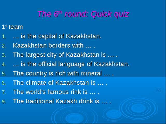 The 6th round: Quick quiz 1st team … is the capital of Kazakhstan. Kazakhstan...