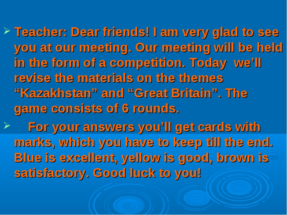 Teacher: Dear friends! I am very glad to see you at our meeting. Our meeting...