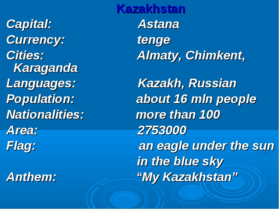 Kazakhstan Capital: Astana Currency: tenge Cities: Almaty, Chimkent, Karagan...