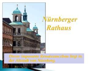 Dieser imposante Renaissancebau liegt in der Altstadt von Nürnberg.