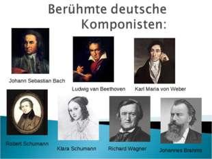 Johann Sebastian Bach Ludwig van Beethoven Johannes Brahms Robert Schumann Ri