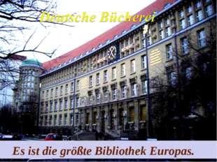 Es ist die größte Bibliothek Europas.