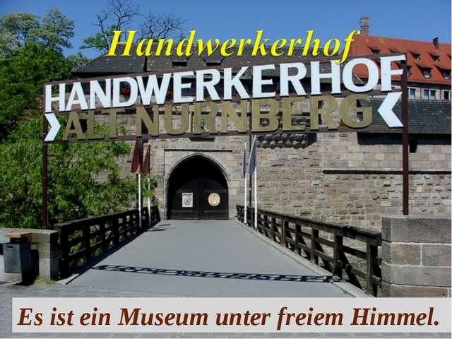 Es ist ein Museum unter freiem Himmel.
