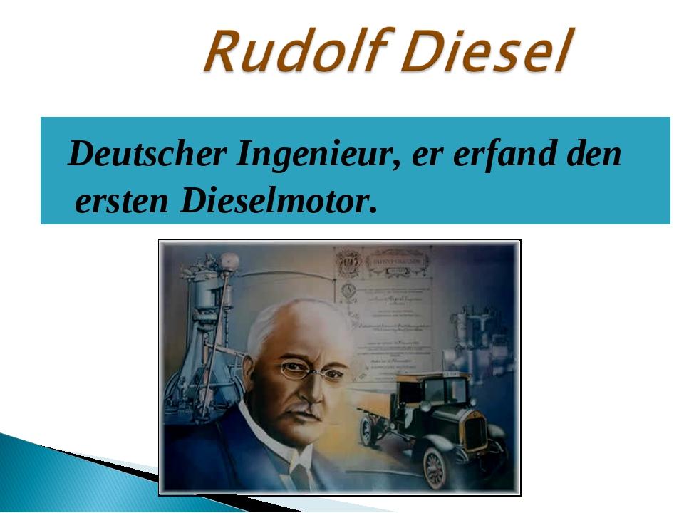 Deutscher Ingenieur, er erfand den ersten Dieselmotor.