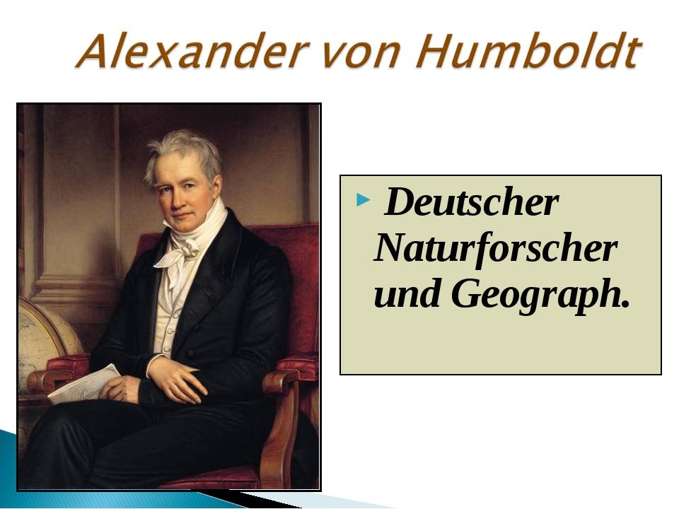 Deutscher Naturforscher und Geograph.