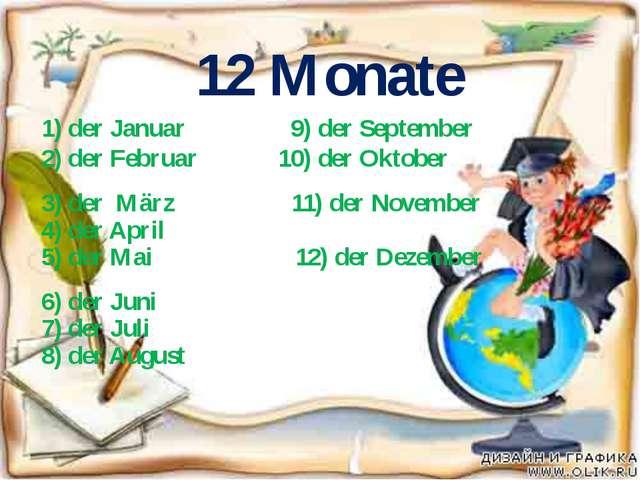 1) der Januar 9) der September 2) der Februar 10) der Oktober 3) der März 11...