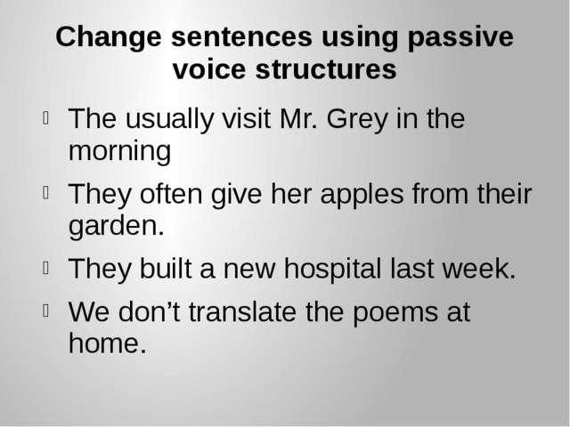 Сhange sentences using passive voice structures The usually visit Mr. Grey in...