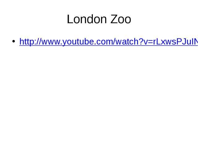 London Zoo http://www.youtube.com/watch?v=rLxwsPJuINM