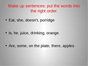 Make up sentences: put the words into the right order. Eat, she, doesn't, por
