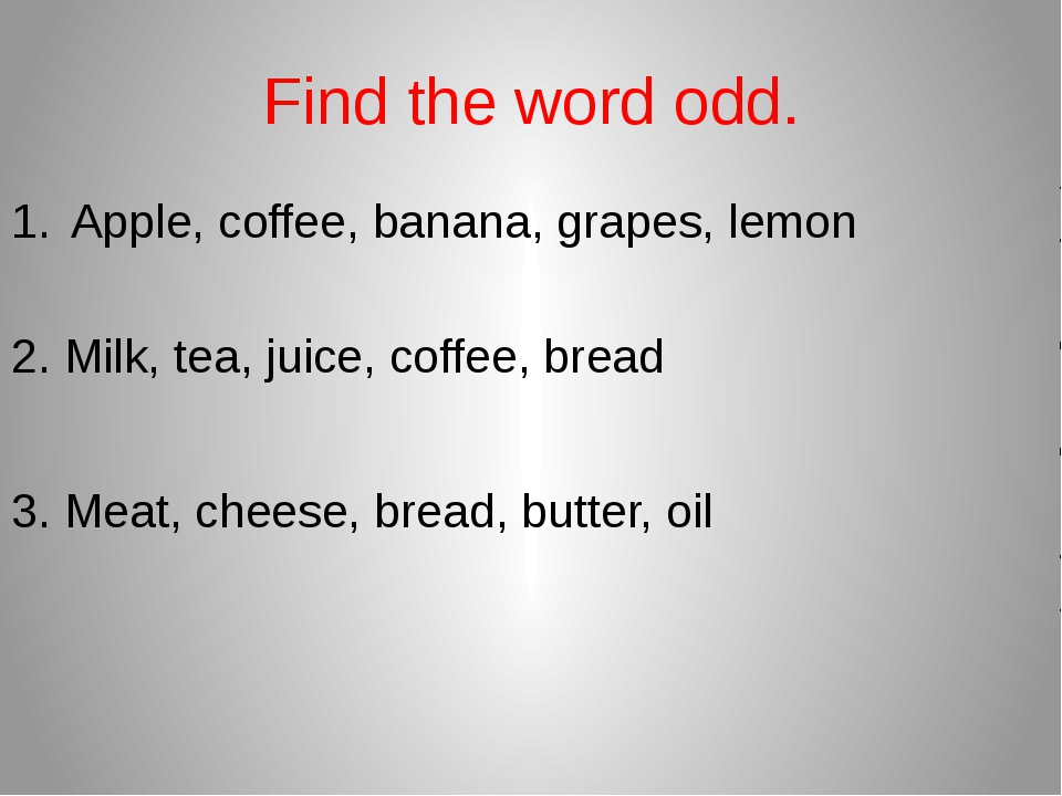 Find the word odd. Apple, coffee, banana, grapes, lemon  2. Milk, tea, juice,...