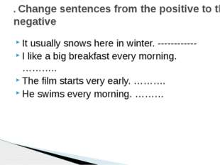 It usually snows here in winter. ------------ I like a big breakfast every mo