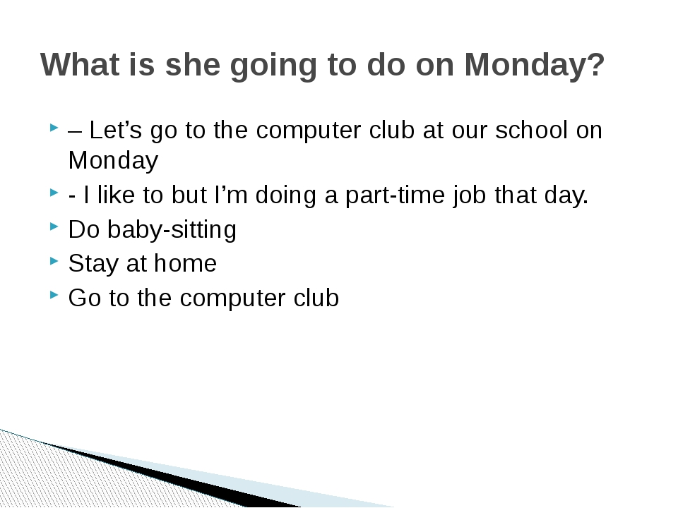 – Let's go to the computer club at our school on Monday - I like to but I'm d...