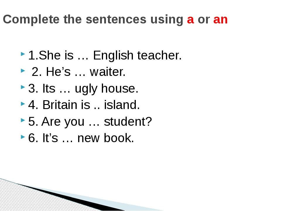 1.She is … English teacher. 2. He's … waiter. 3. Its … ugly house. 4. Britain...