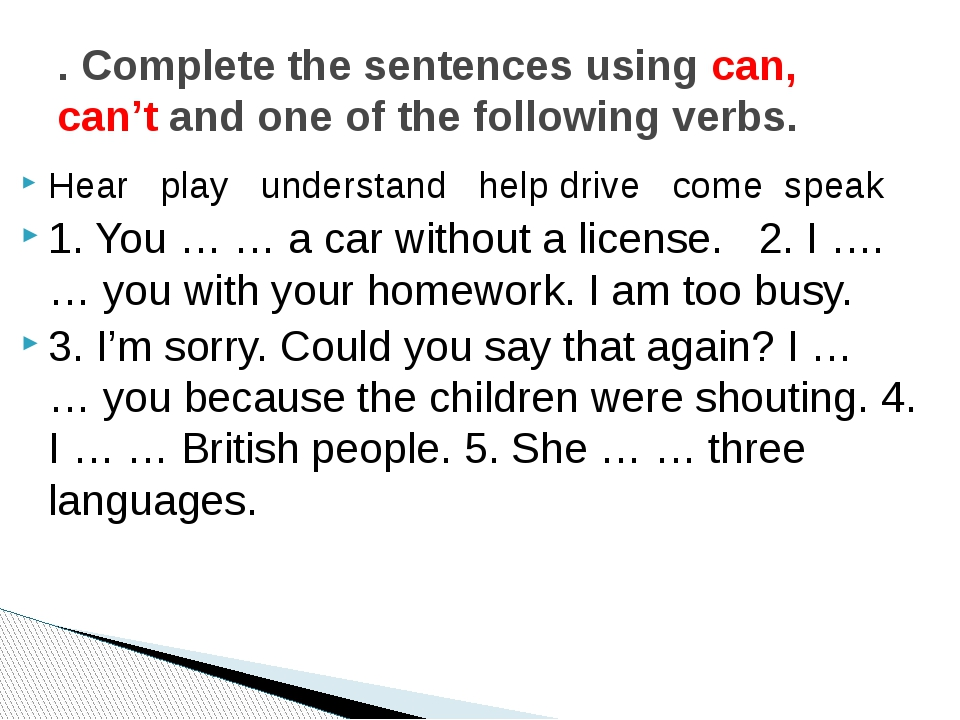 Hear play understand help drive come speak 1. You … … a car without a license...