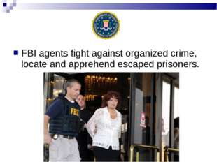 FBI agents fight against organized crime, locate and apprehend escaped prison