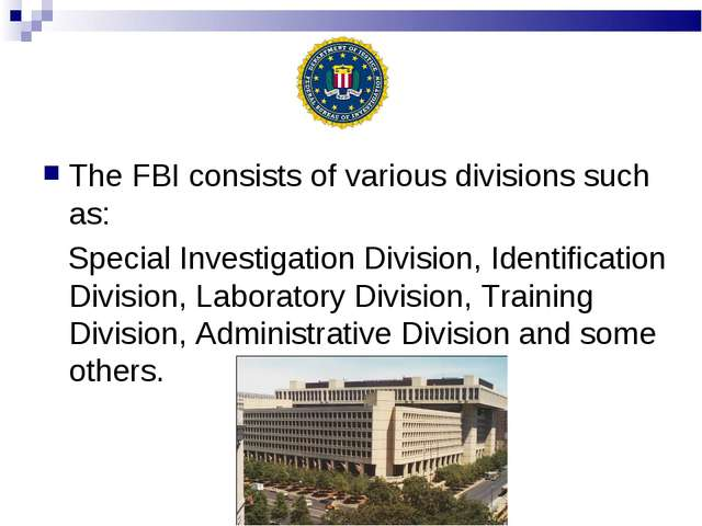 The FBI consists of various divisions such as: Special Investigation Division...