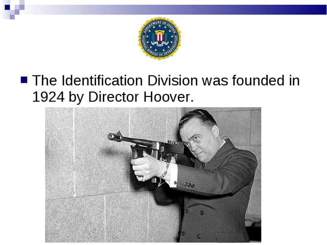 The Identification Division was founded in 1924 by Director Hoover.
