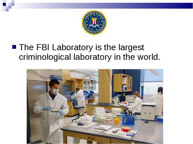 The FBI Laboratory is the largest criminological laboratory in the world.