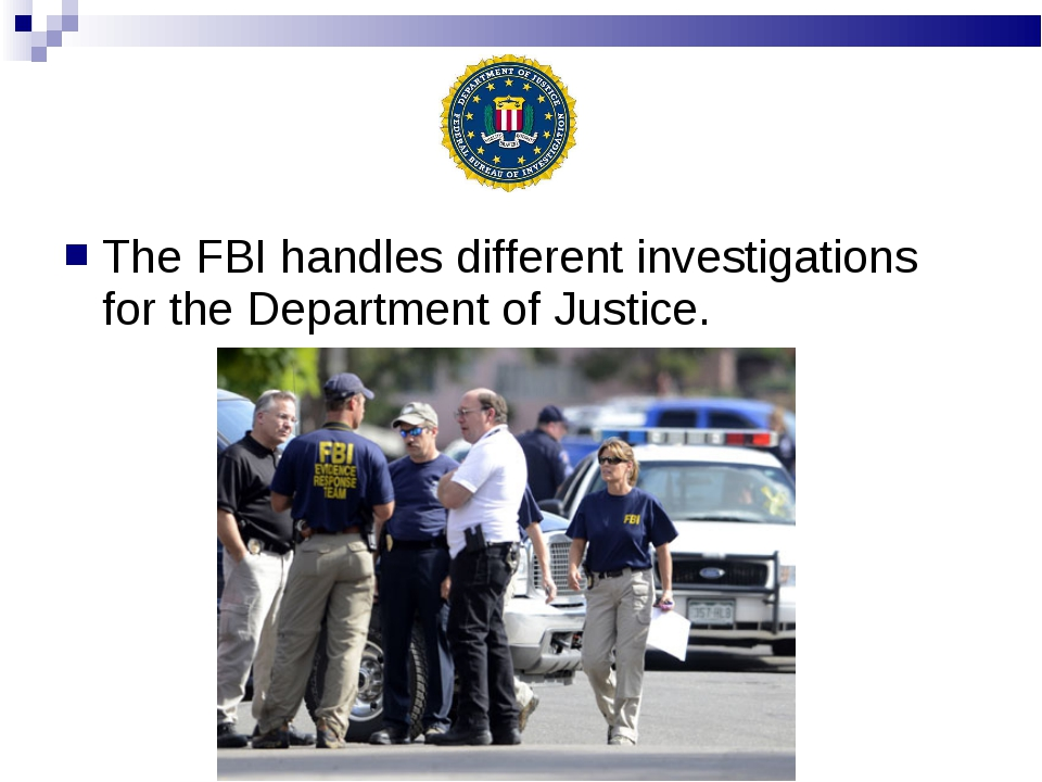 The FBI handles different investigations for the Department of Justice.