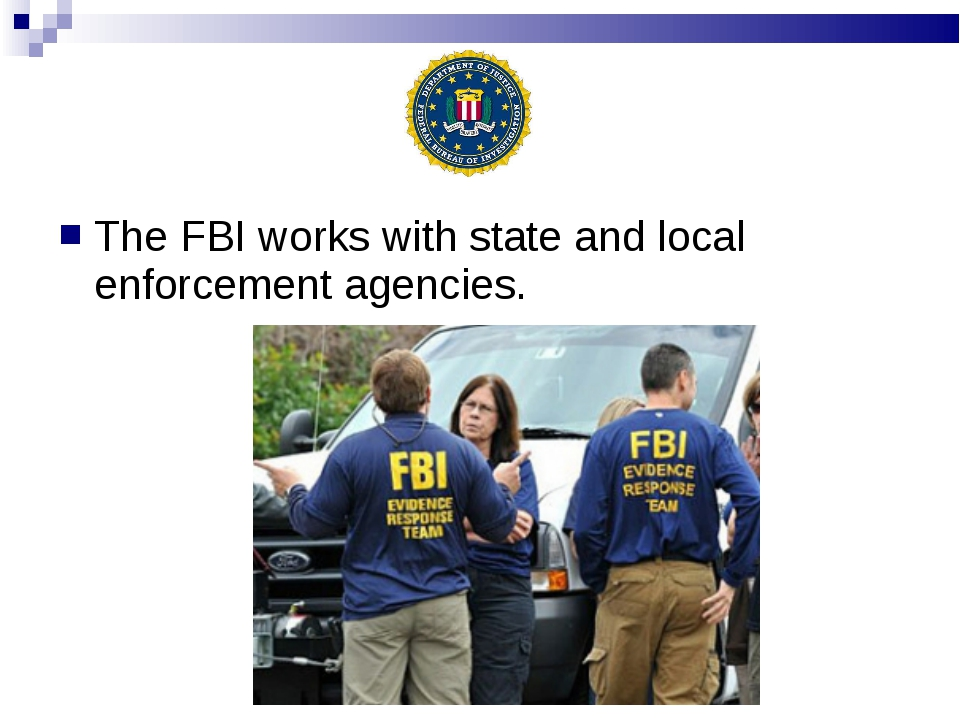 The FBI works with state and local enforcement agencies.