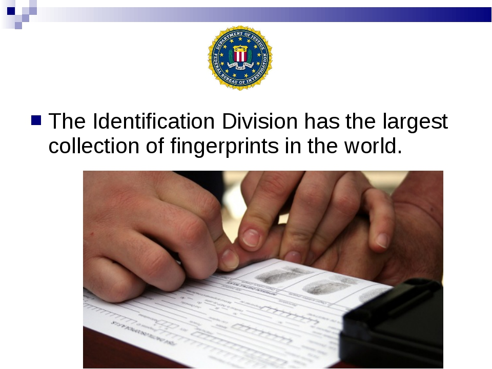 The Identification Division has the largest collection of fingerprints in the...